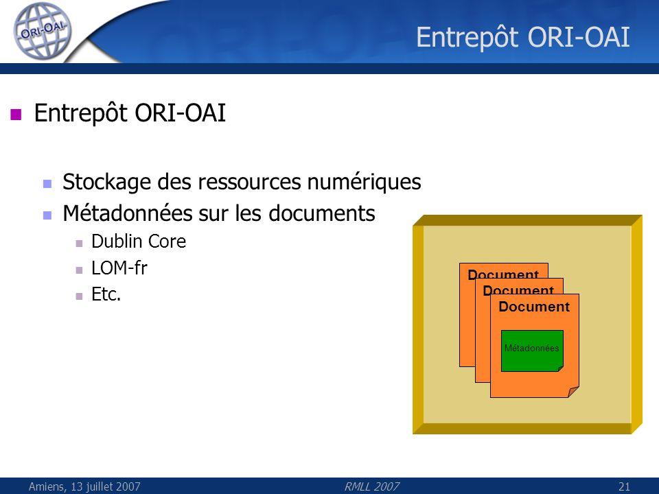 Amiens, 13 juillet 2007RMLL 200721 Entrepôt ORI-OAI Document Entrepôt ORI-OAI Stockage des ressources numériques Métadonnées sur les documents Dublin