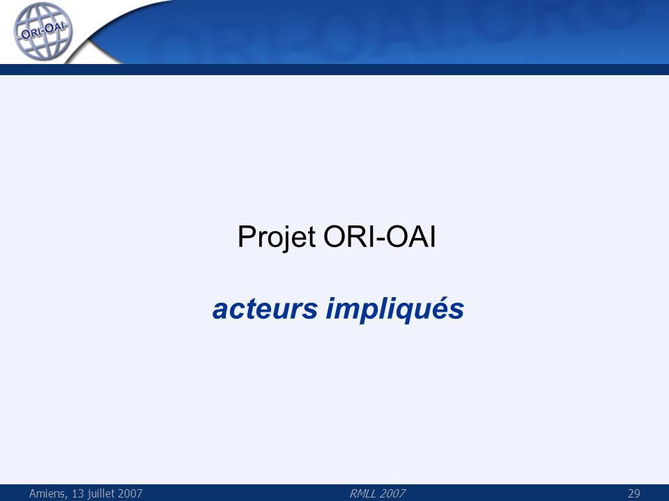 Amiens, 13 juillet 2007RMLL 200729 Projet ORI-OAI acteurs impliqués