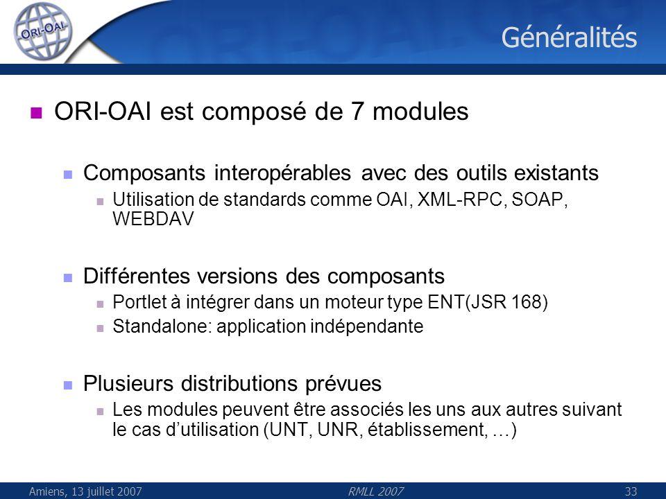 Amiens, 13 juillet 2007RMLL 200733 Généralités ORI-OAI est composé de 7 modules Composants interopérables avec des outils existants Utilisation de sta