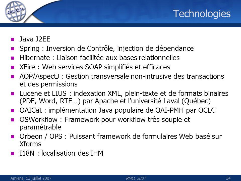 Amiens, 13 juillet 2007RMLL 200734 Technologies Java J2EE Spring : Inversion de Contrôle, injection de dépendance Hibernate : Liaison facilitée aux ba