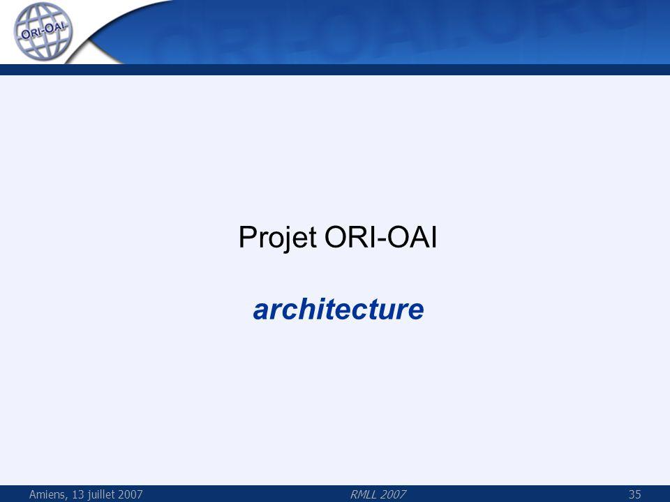 Amiens, 13 juillet 2007RMLL 200735 Projet ORI-OAI architecture