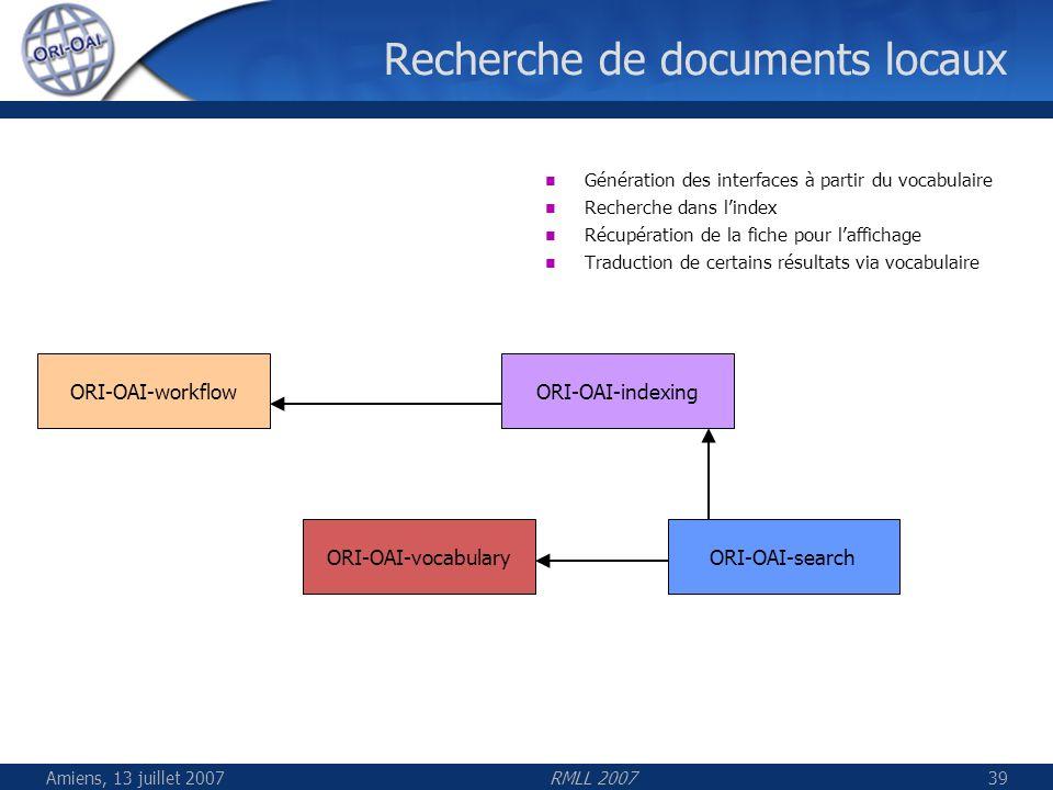 Amiens, 13 juillet 2007RMLL 200739 Recherche de documents locaux ORI-OAI-indexingORI-OAI-workflow ORI-OAI-vocabularyORI-OAI-search Génération des inte
