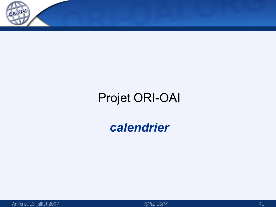 Amiens, 13 juillet 2007RMLL 200741 Projet ORI-OAI calendrier