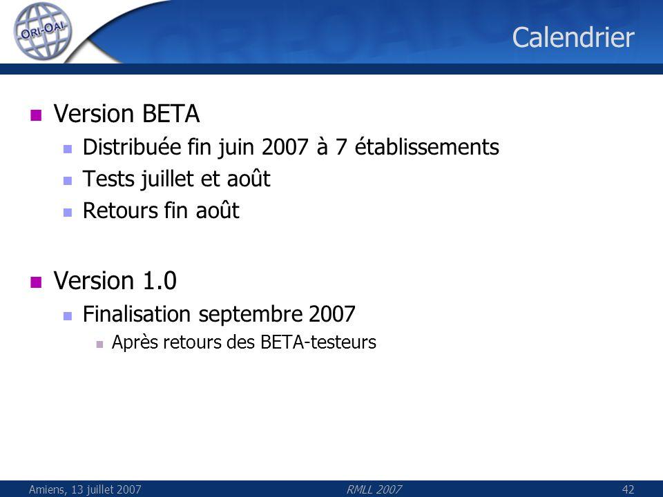 Amiens, 13 juillet 2007RMLL 200742 Calendrier Version BETA Distribuée fin juin 2007 à 7 établissements Tests juillet et août Retours fin août Version