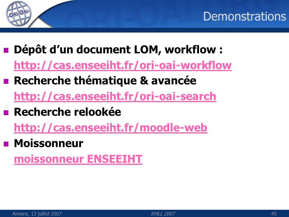 Amiens, 13 juillet 2007RMLL 200745 Demonstrations Dépôt dun document LOM, workflow : http://cas.enseeiht.fr/ori-oai-workflow Recherche thématique & av