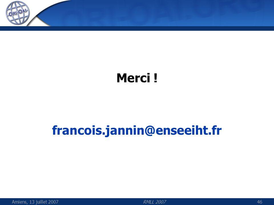 Amiens, 13 juillet 2007RMLL 200746 Merci ! francois.jannin@enseeiht.fr