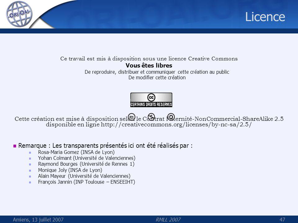 Amiens, 13 juillet 2007RMLL 200747 Licence Ce travail est mis à disposition sous une licence Creative Commons Vous êtes libres De reproduire, distribu