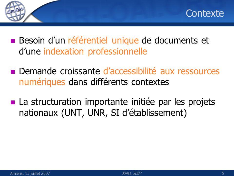 Amiens, 13 juillet 2007RMLL 200736 Architecture globale LDAPSSO ESUP-serveur-WebDAV stockage des documents et gestion des authentifications ORI-OAI-repository entrepôt dexposition des métadonnées ORI-OAI-indexing moteur dindexation ORI-OAI-workflow gestionnaire du workflow de saisie des métadonnées ORI-OAI-vocabulary gestionnaire de vocabulaires Internet ORI-OAI-harvesting moissonneur de métadonnées ORI-OAI-search moteur de recherche