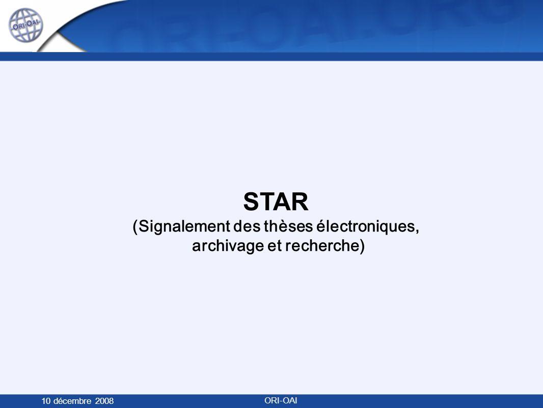 STAR (Signalement des thèses électroniques, archivage et recherche) 10 décembre 2008 ORI-OAI