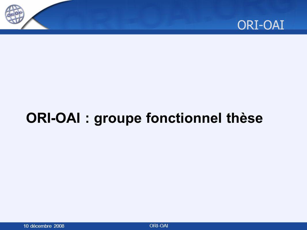 ORI-OAI 10 décembre 2008 ORI-OAI ORI-OAI : groupe fonctionnel thèse