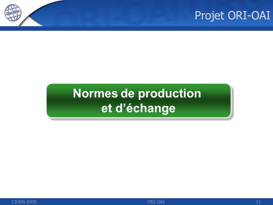CIUEN 2008ORI-OAI11 Normes de production et déchange Projet ORI-OAI
