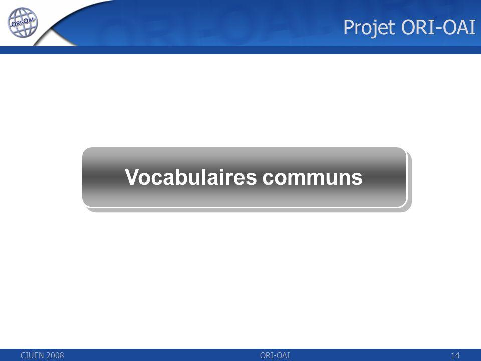 CIUEN 2008ORI-OAI14 Vocabulaires communs Projet ORI-OAI