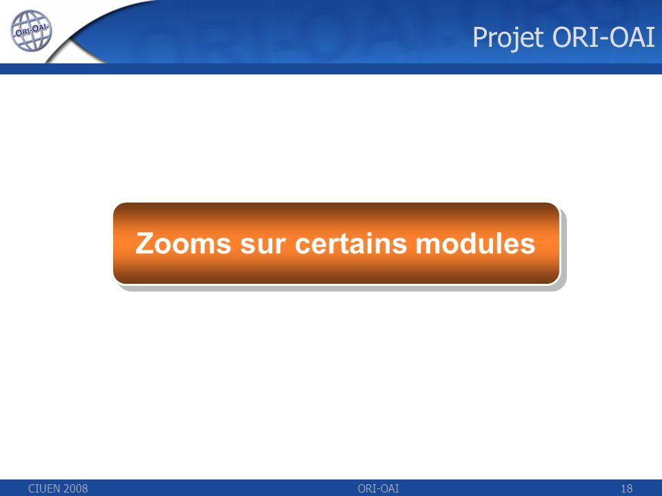 CIUEN 2008ORI-OAI18 Zooms sur certains modules Projet ORI-OAI