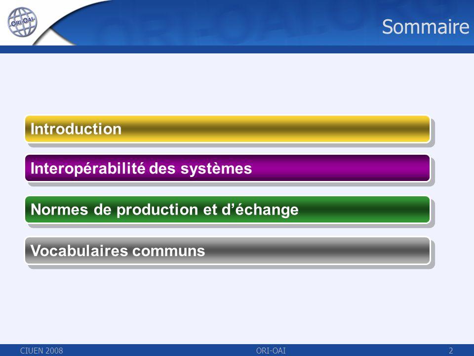 CIUEN 2008ORI-OAI2 Sommaire Interopérabilité des systèmes Normes de production et déchange Vocabulaires communs Introduction