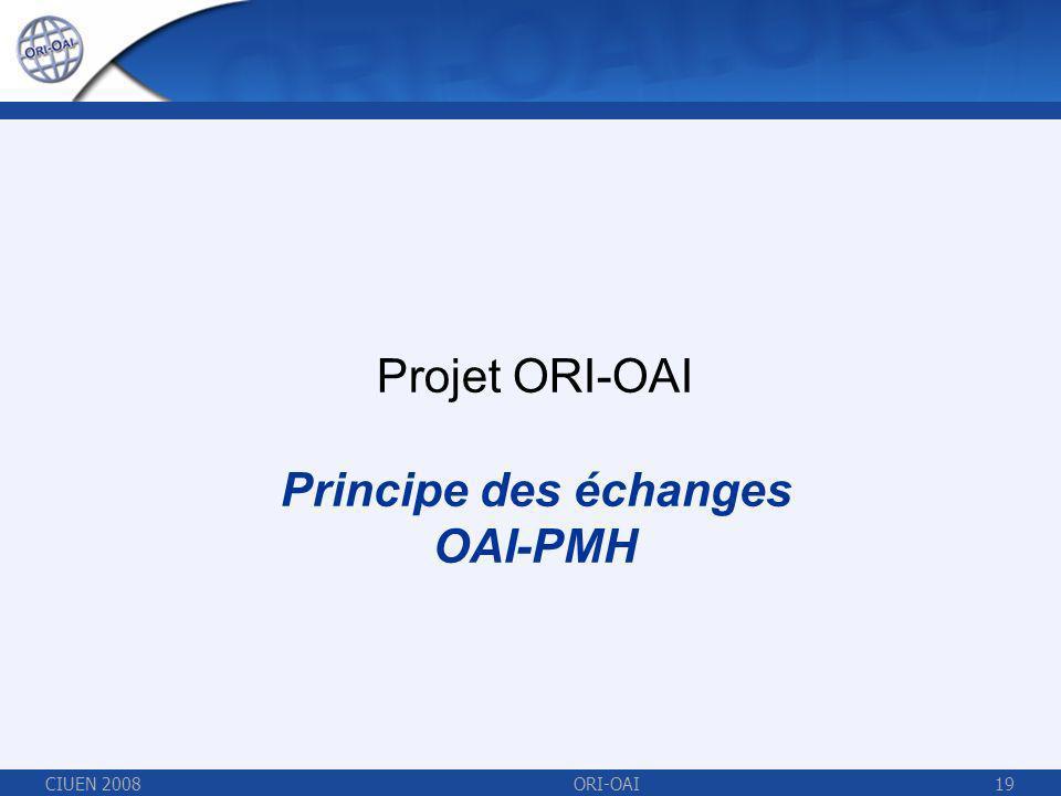 CIUEN 2008ORI-OAI19 Projet ORI-OAI Principe des échanges OAI-PMH