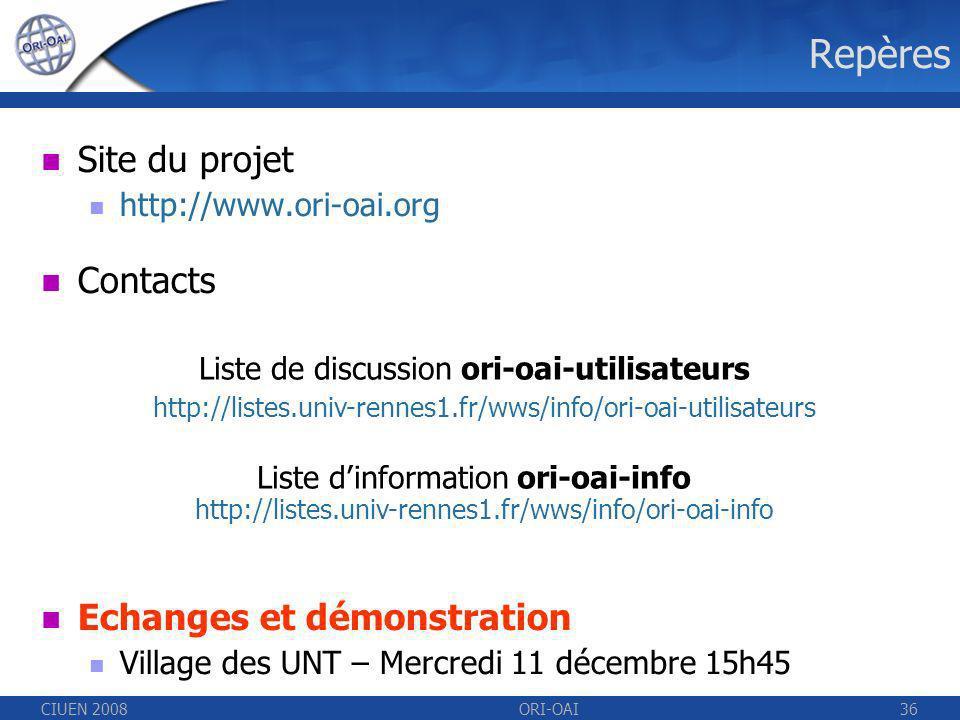 CIUEN 2008ORI-OAI36 Repères Site du projet http://www.ori-oai.org Contacts Echanges et démonstration Village des UNT – Mercredi 11 décembre 15h45 Liste de discussion ori-oai-utilisateurs http://listes.univ-rennes1.fr/wws/info/ori-oai-utilisateurs Liste dinformation ori-oai-info http://listes.univ-rennes1.fr/wws/info/ori-oai-info