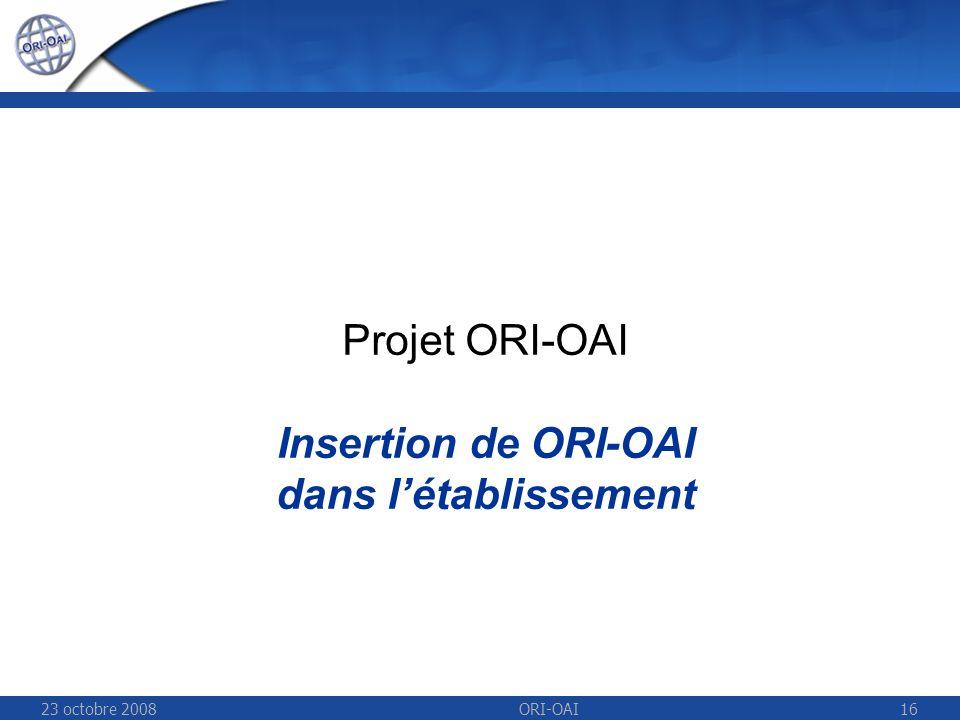 23 octobre 2008ORI-OAI16 Projet ORI-OAI Insertion de ORI-OAI dans létablissement