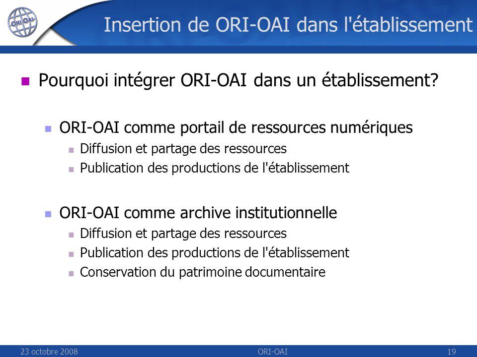 23 octobre 2008ORI-OAI19 Insertion de ORI-OAI dans l établissement Pourquoi intégrer ORI-OAI dans un établissement.