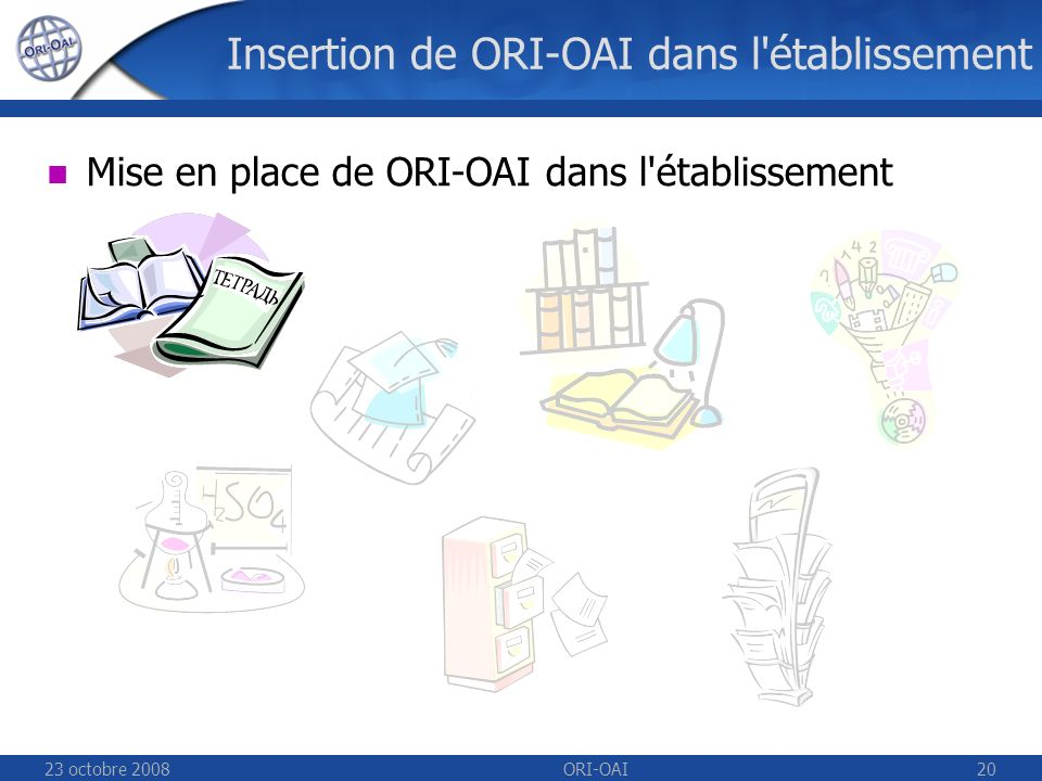 23 octobre 2008ORI-OAI20 Insertion de ORI-OAI dans l établissement Mise en place de ORI-OAI dans l établissement