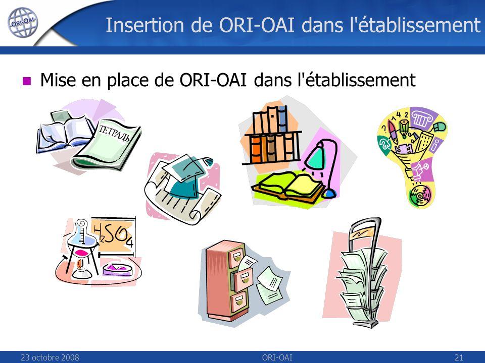 23 octobre 2008ORI-OAI21 Insertion de ORI-OAI dans l établissement Mise en place de ORI-OAI dans l établissement