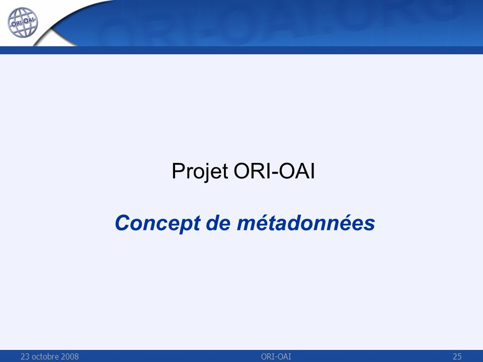 23 octobre 2008ORI-OAI25 Projet ORI-OAI Concept de métadonnées