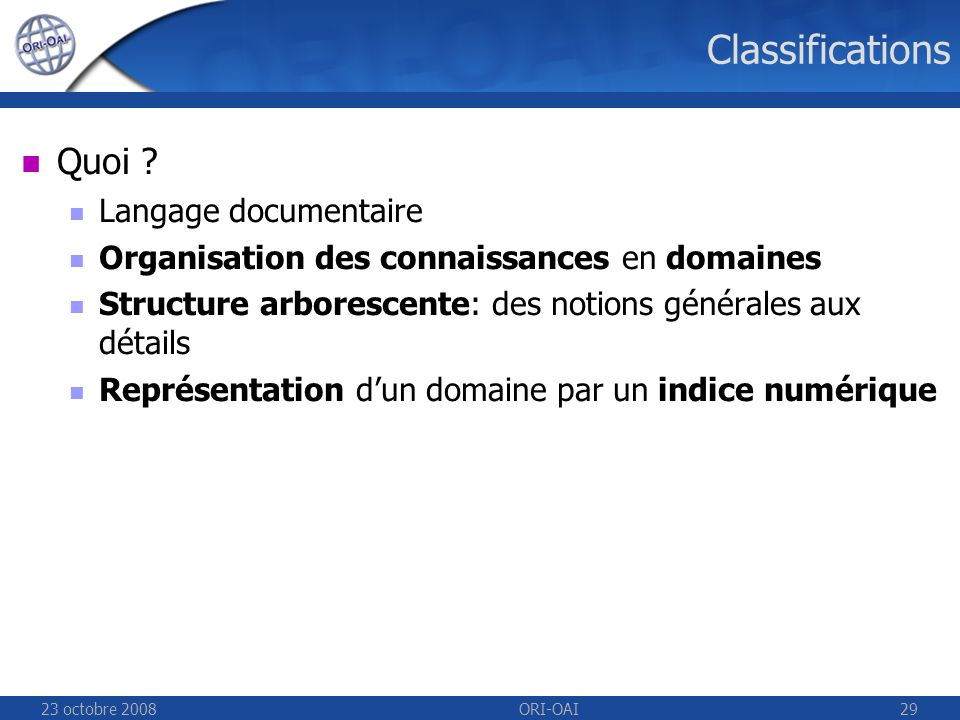 23 octobre 2008ORI-OAI29 Classifications Quoi .