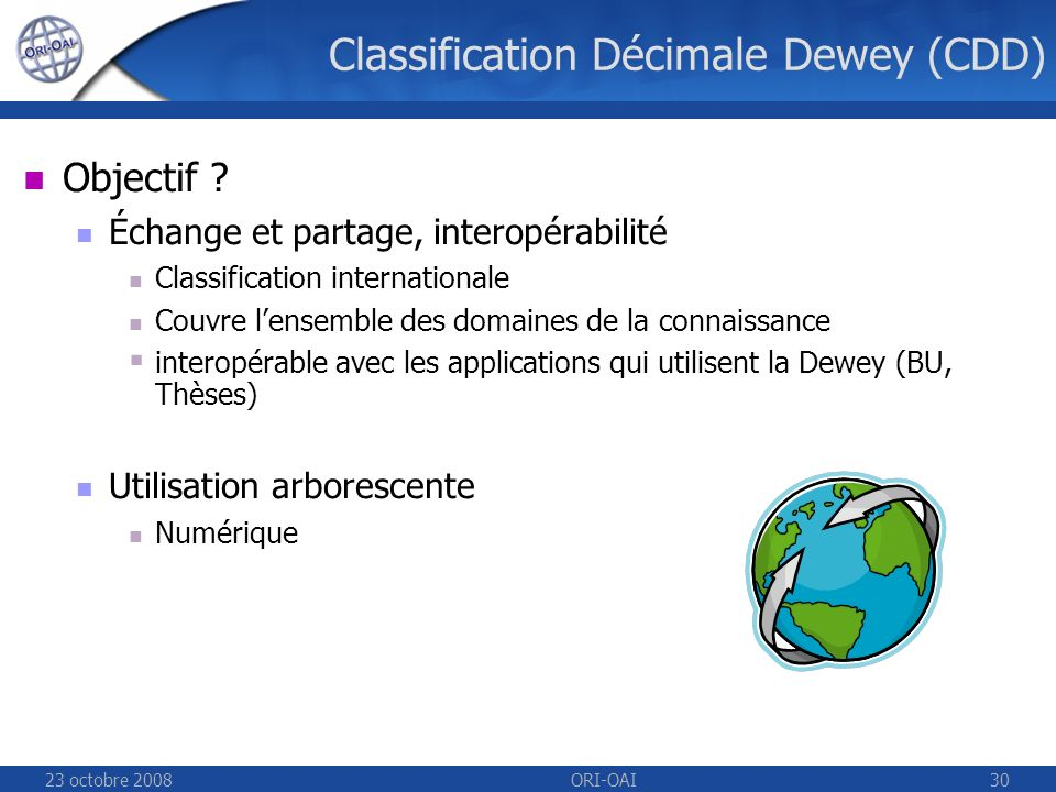 23 octobre 2008ORI-OAI30 Classification Décimale Dewey (CDD) Objectif .