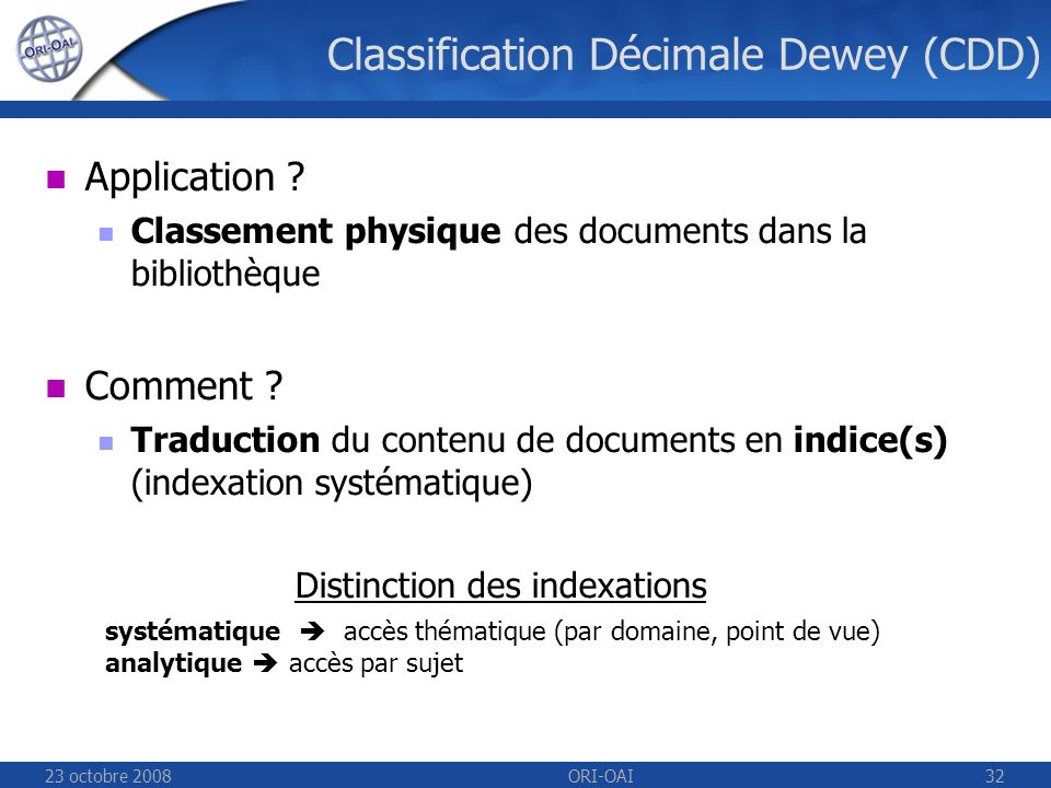 23 octobre 2008ORI-OAI32 Classification Décimale Dewey (CDD) Application .