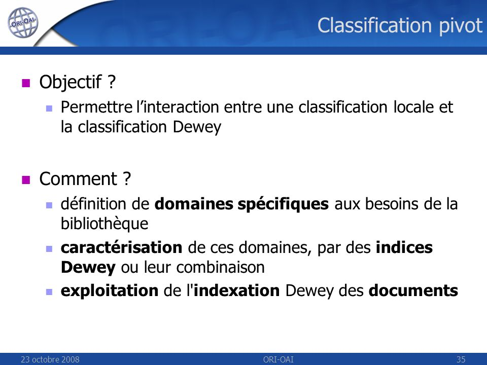 23 octobre 2008ORI-OAI35 Classification pivot Objectif .