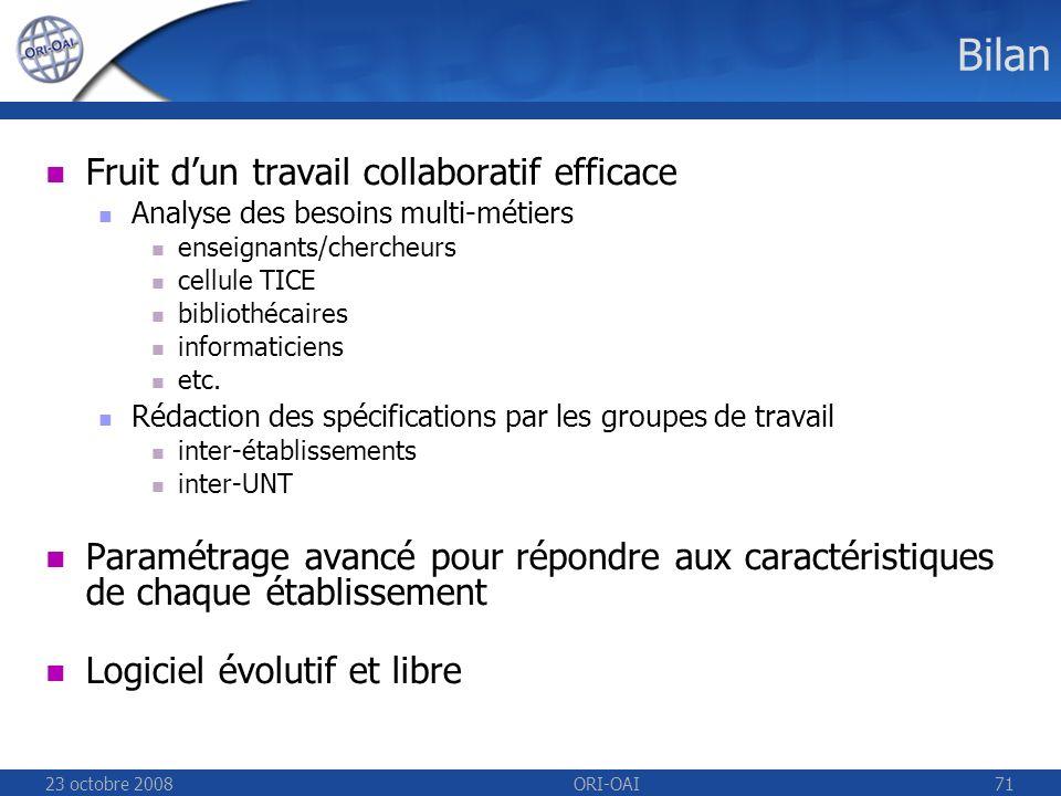 23 octobre 2008ORI-OAI71 Bilan Fruit dun travail collaboratif efficace Analyse des besoins multi-métiers enseignants/chercheurs cellule TICE bibliothécaires informaticiens etc.