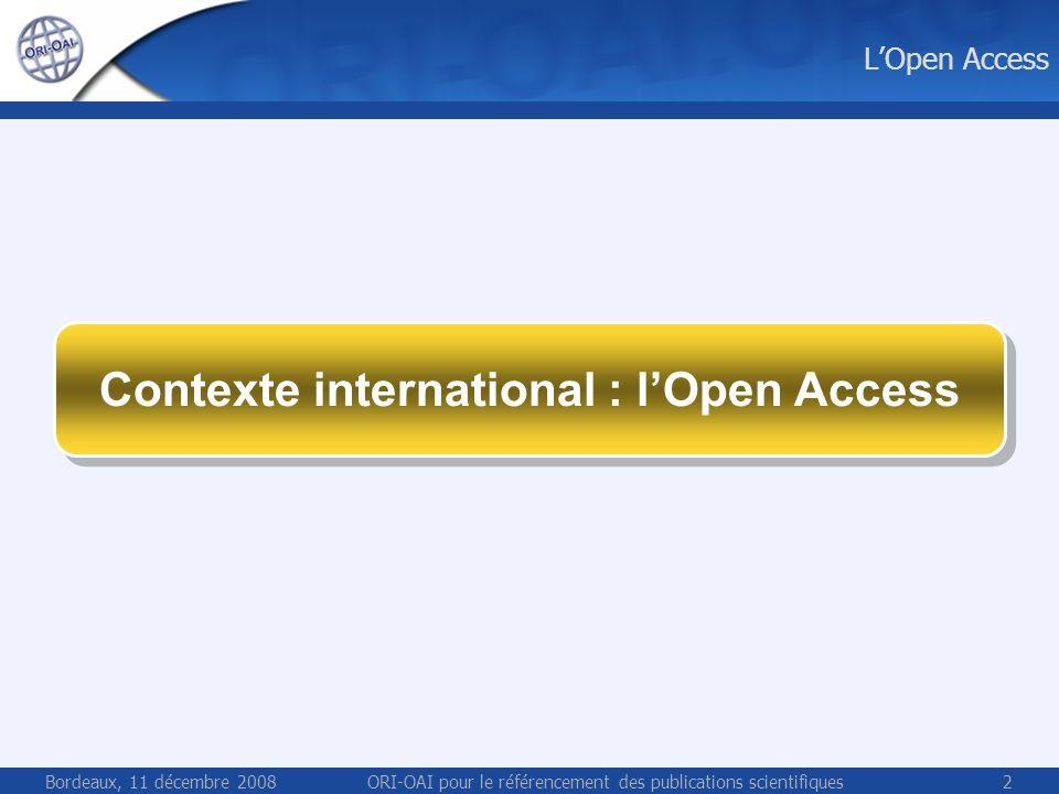 Bordeaux, 11 décembre 2008ORI-OAI pour le référencement des publications scientifiques2 LOpen Access Contexte international : lOpen Access