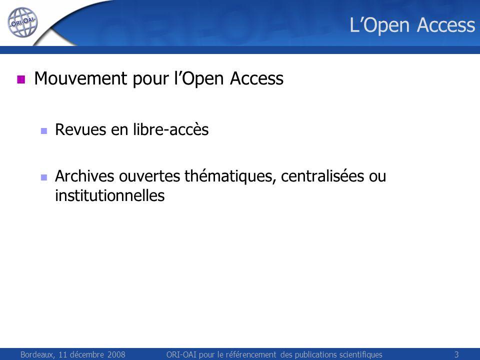 Bordeaux, 11 décembre 2008ORI-OAI pour le référencement des publications scientifiques3 LOpen Access Mouvement pour lOpen Access Revues en libre-accès Archives ouvertes thématiques, centralisées ou institutionnelles