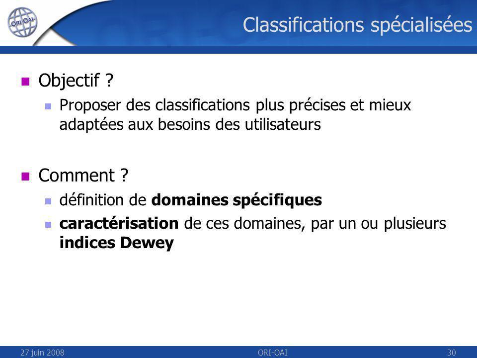 27 juin 2008ORI-OAI30 Classifications spécialisées Objectif .