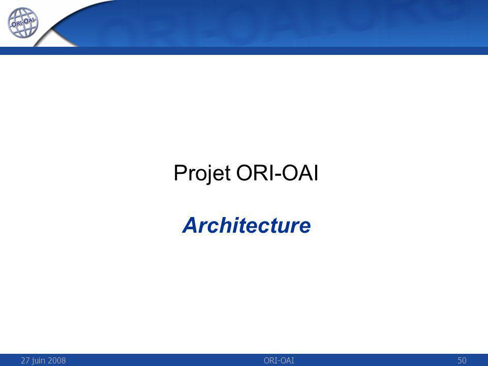 27 juin 2008ORI-OAI50 Projet ORI-OAI Architecture