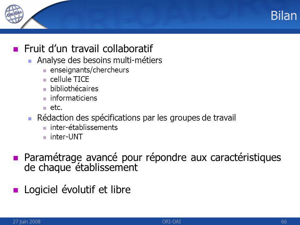 27 juin 2008ORI-OAI66 Bilan Fruit dun travail collaboratif Analyse des besoins multi-métiers enseignants/chercheurs cellule TICE bibliothécaires informaticiens etc.