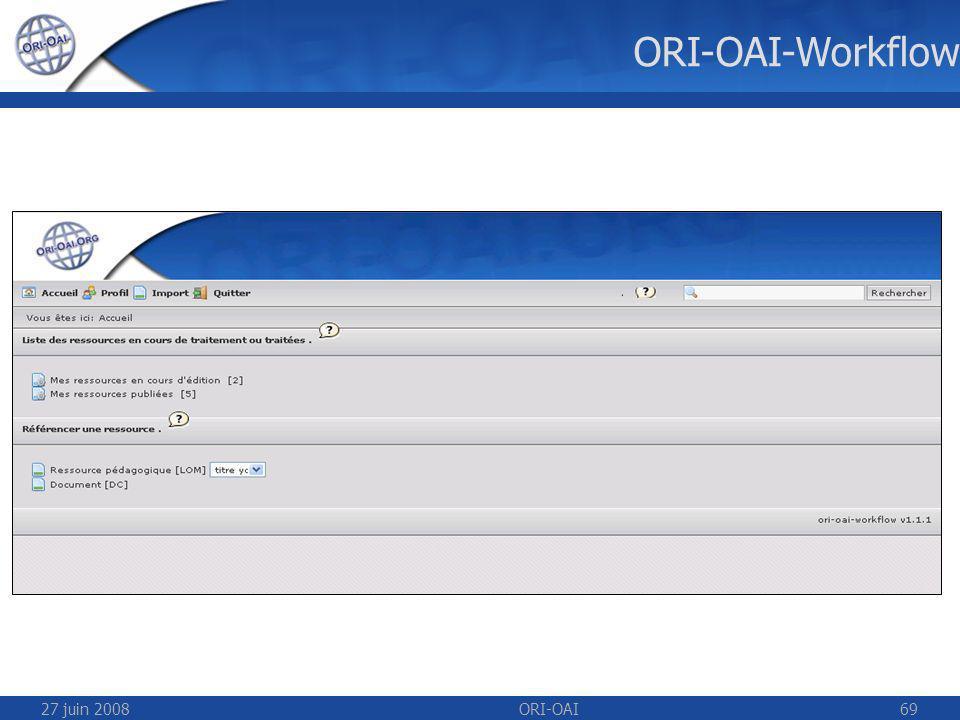 27 juin 2008ORI-OAI69 ORI-OAI-Workflow