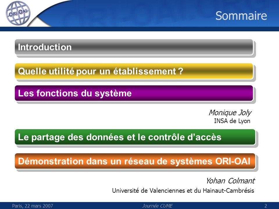 Paris, 22 mars 2007Journée CUME2 Sommaire Les fonctions du système Les fonctions du système Le partage des données et le contrôle daccès Démonstration