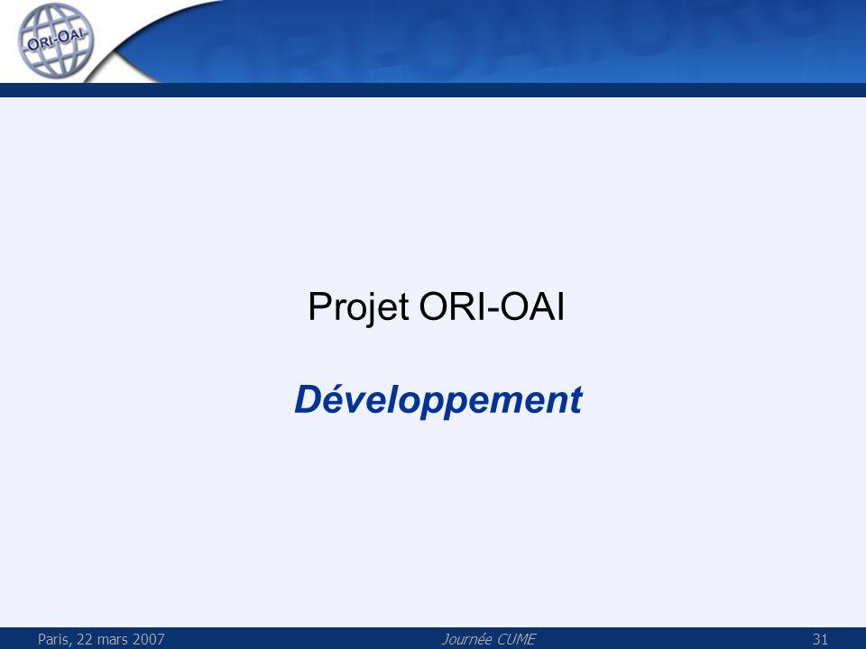 Paris, 22 mars 2007Journée CUME31 Projet ORI-OAI Développement