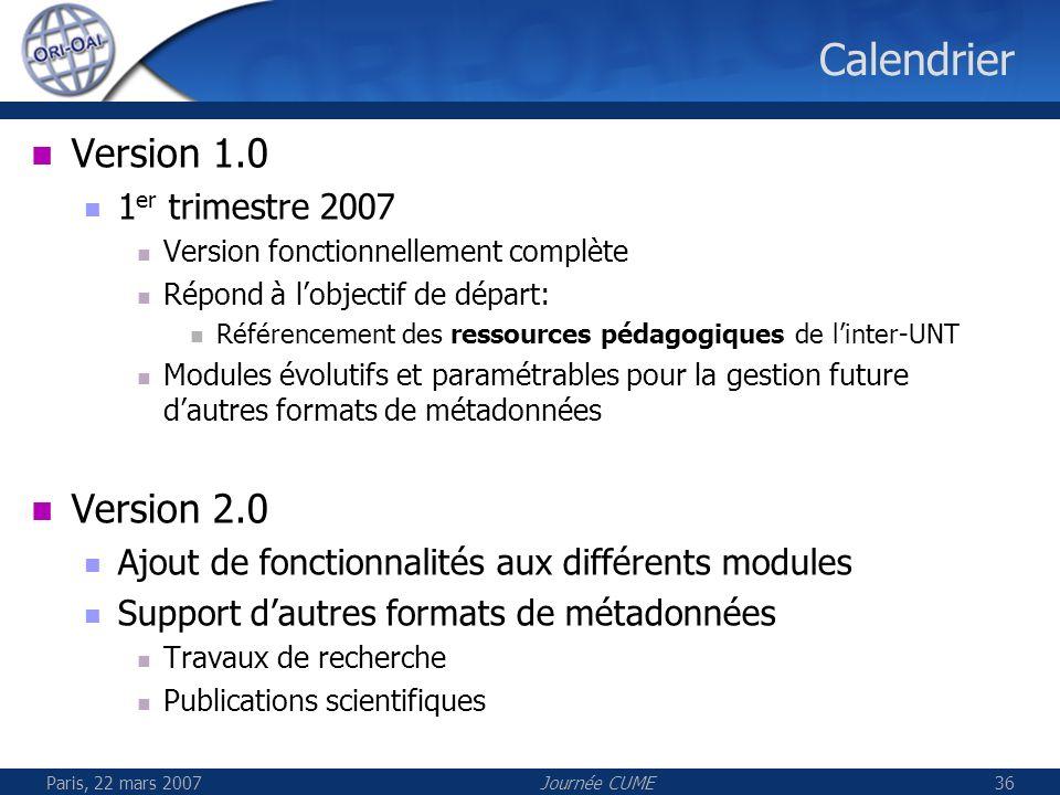 Paris, 22 mars 2007Journée CUME36 Calendrier Version 1.0 1 er trimestre 2007 Version fonctionnellement complète Répond à lobjectif de départ: Référenc