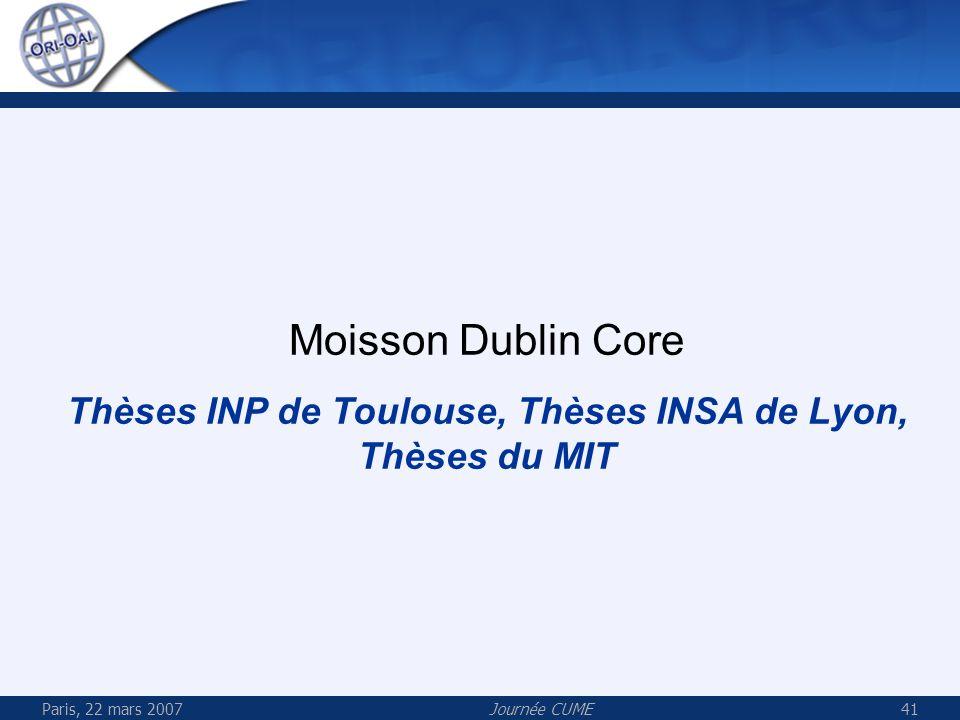 Paris, 22 mars 2007Journée CUME41 Moisson Dublin Core Thèses INP de Toulouse, Thèses INSA de Lyon, Thèses du MIT
