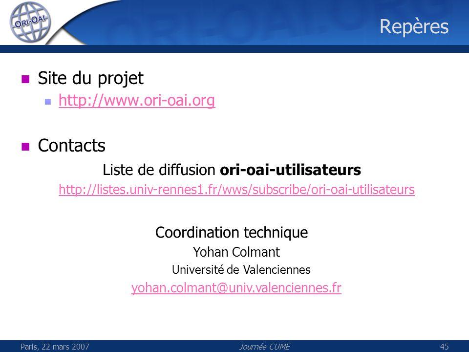 Paris, 22 mars 2007Journée CUME45 Repères Site du projet http://www.ori-oai.org Contacts Liste de diffusion ori-oai-utilisateurs http://listes.univ-re