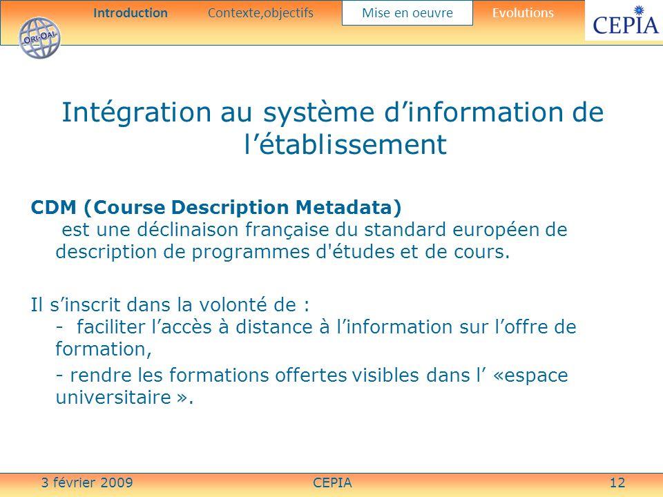 3 février 2009CEPIA12 Intégration au système dinformation de létablissement CDM (Course Description Metadata) est une déclinaison française du standar