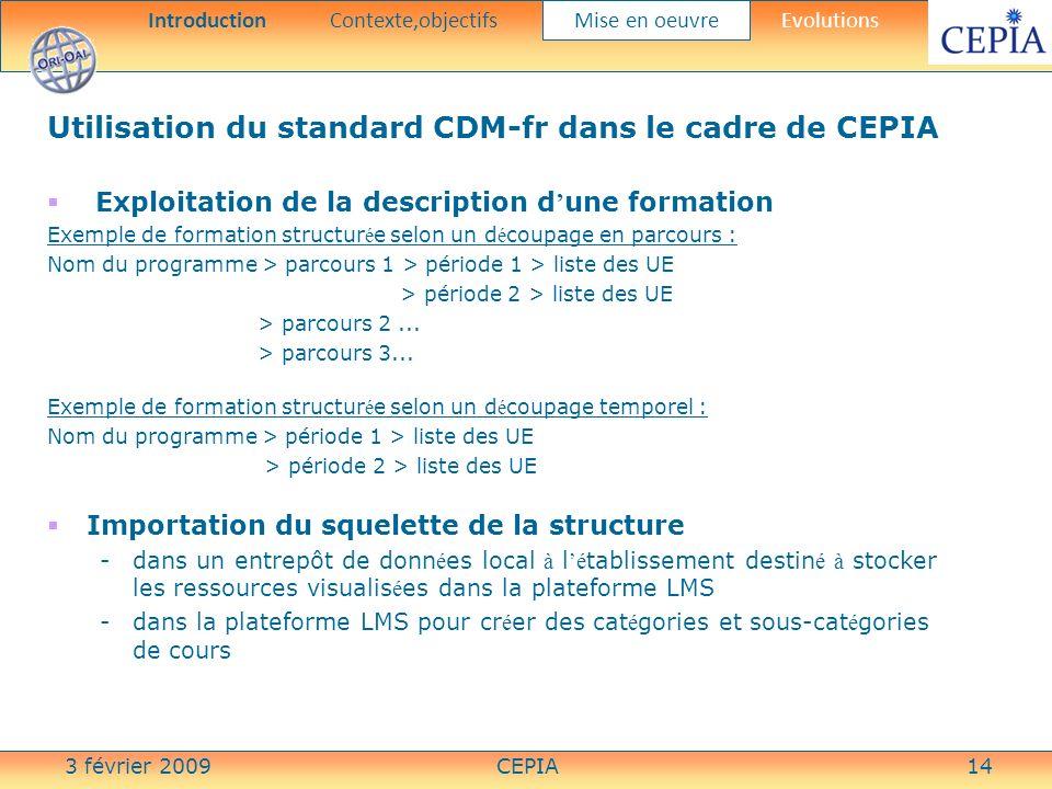 3 février 2009CEPIA14 Utilisation du standard CDM-fr dans le cadre de CEPIA Exploitation de la description d une formation Exemple de formation struct