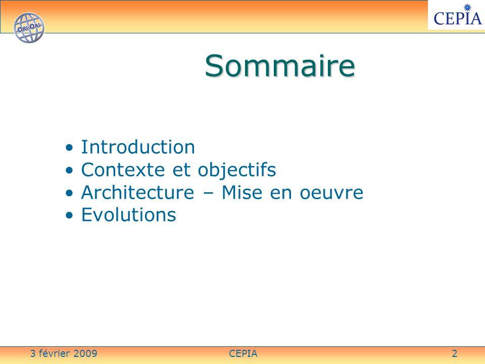 3 février 2009CEPIA2 Sommaire Introduction Contexte et objectifs Architecture – Mise en oeuvre Evolutions