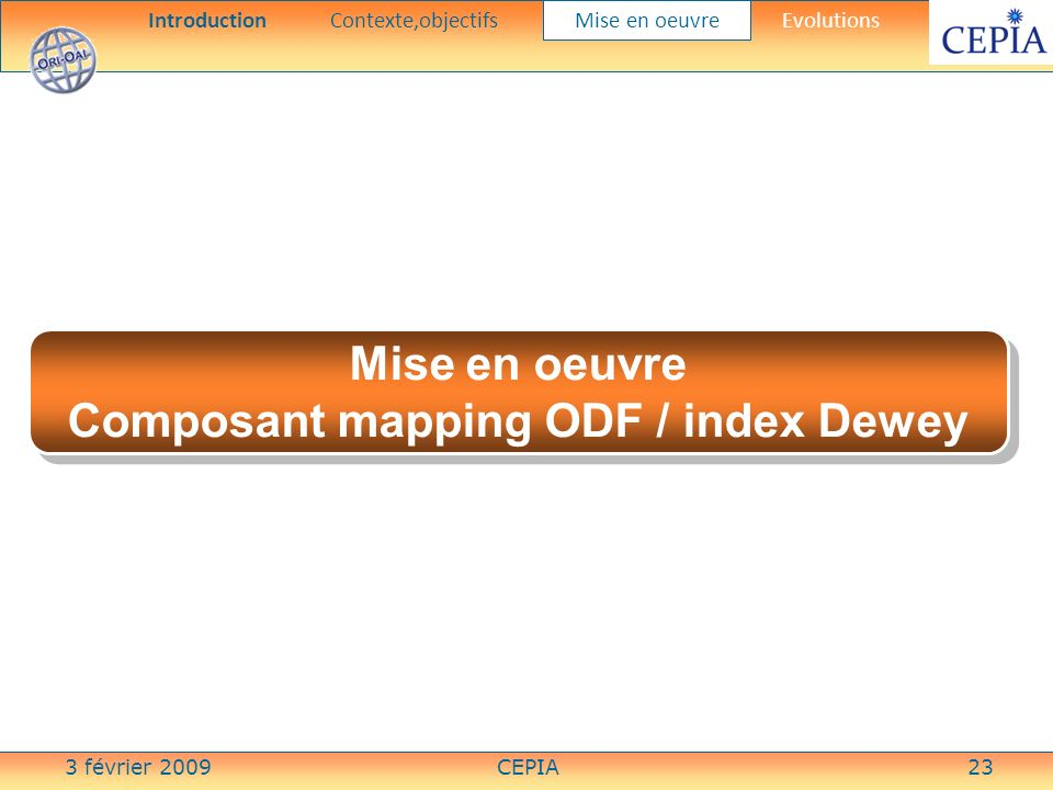 3 février 2009CEPIA23 Mise en oeuvre Composant mapping ODF / index Dewey Mise en oeuvre Composant mapping ODF / index Dewey IntroductionContexte,objectifs Mise en oeuvre Evolutions
