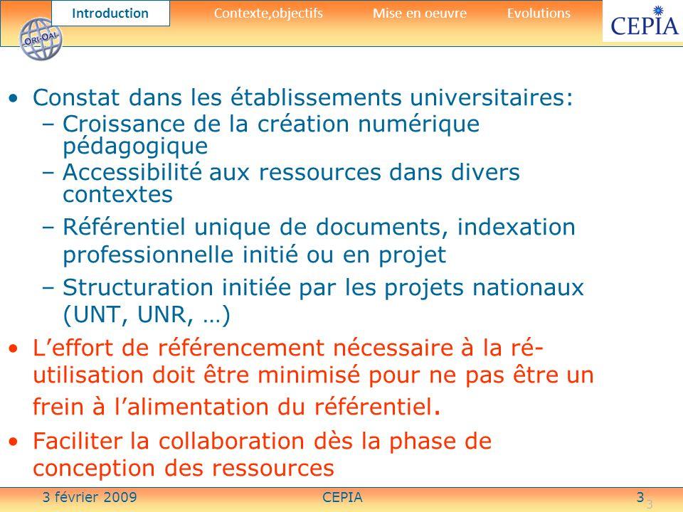 3 février 2009CEPIA3 3 Constat dans les établissements universitaires: –Croissance de la création numérique pédagogique –Accessibilité aux ressources