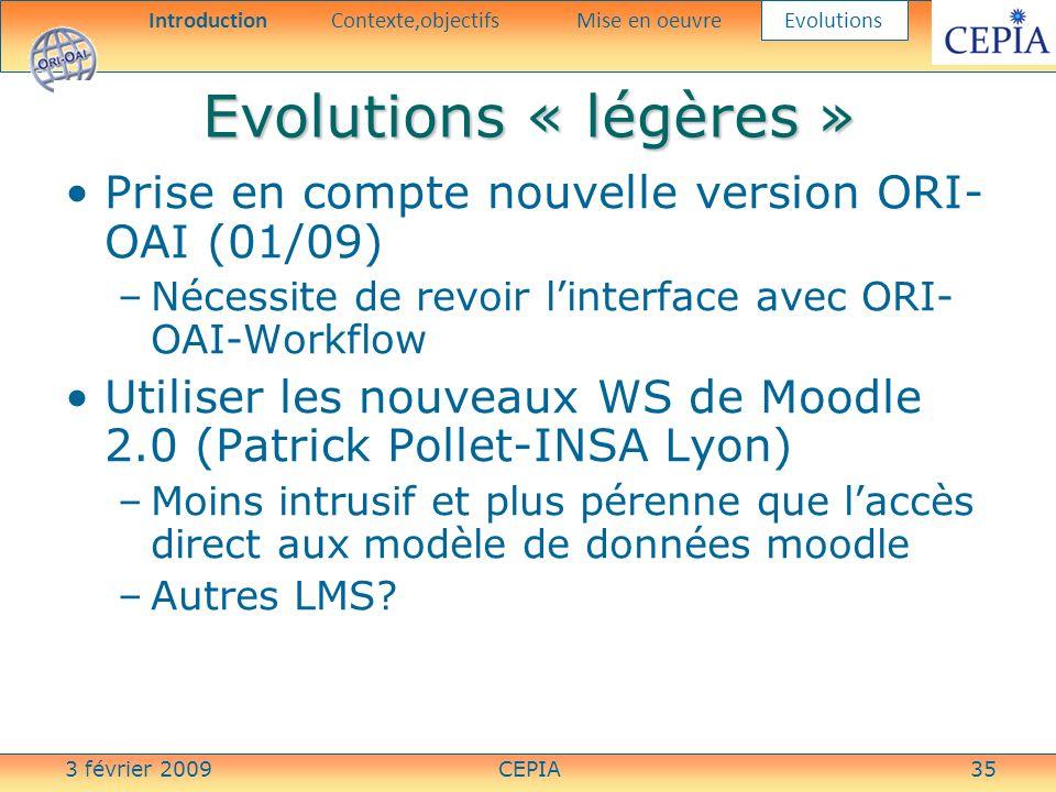 3 février 2009CEPIA35 Evolutions « légères » Prise en compte nouvelle version ORI- OAI (01/09) –Nécessite de revoir linterface avec ORI- OAI-Workflow
