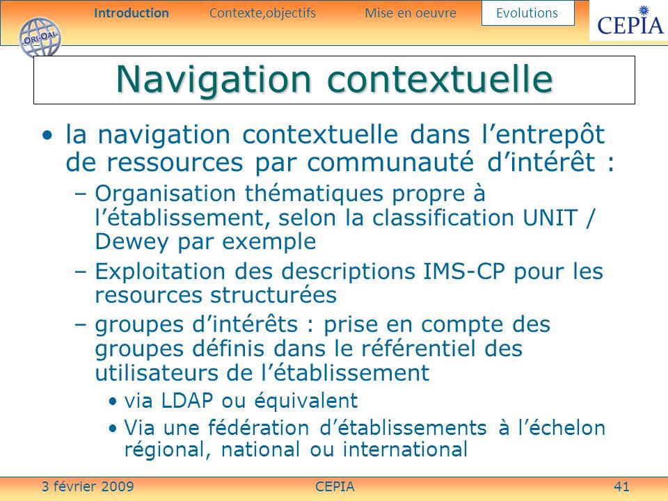 3 février 2009CEPIA41 Navigation contextuelle la navigation contextuelle dans lentrepôt de ressources par communauté dintérêt : –Organisation thématiq