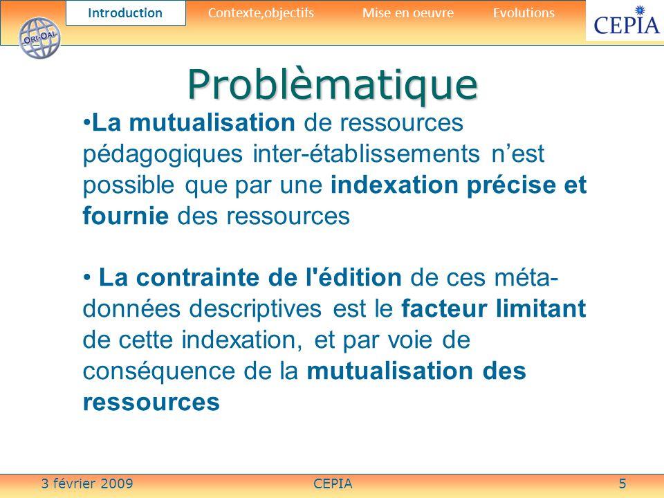 3 février 2009CEPIA5 Problèmatique La mutualisation de ressources pédagogiques inter-établissements nest possible que par une indexation précise et fo