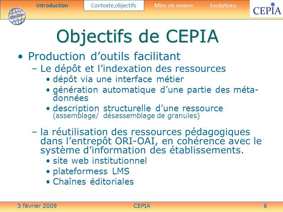 3 février 2009CEPIA37 Objets dapprentissage European Learning Network (ELN) Brokerage System (BS) –Objectif : standardiser, virtualiser les ressources pour faciliter des recherches fédérées LO (Learning Object) –Découvrable (recherche) –Interopérable (plusieurs systèmes) –Contextualisable –Editable –Ré-utilisable